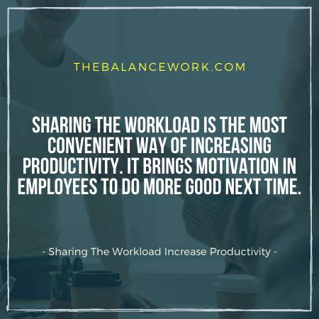 Sharing The Workload Increase Productivity
