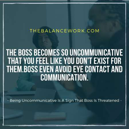 Being Uncommunicative Is The Sign That Your Boss Is Threatened By You