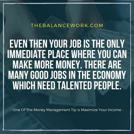 One Of The Money Management Tip is Maximize Your Income