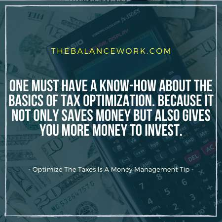 Optimize The Taxes Is A Money Management Tip