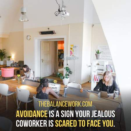 A Way To Tell You Coworker Is Jealous Of You Is There Avoidance