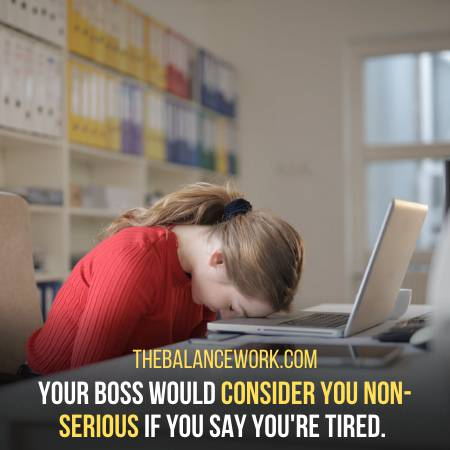 Never Tell Your Employer That You Can Not Work Because You Are Tired