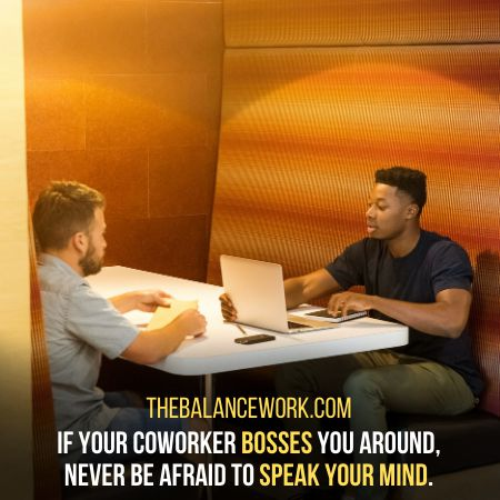 Speaking Your Mind At The Moment Is A Trick How You Deal With A Bossy Coworker