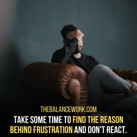 See The Reason Behind Your Frustration