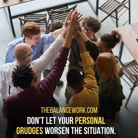 Do Not Allow Your Personal Grudges Take Over The Situation