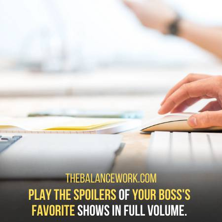 Spoil The Favorite Shows Of Your Boss