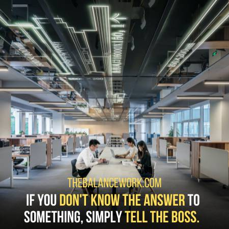 Simply Tell Your Boss If You Do Not Know The Answer