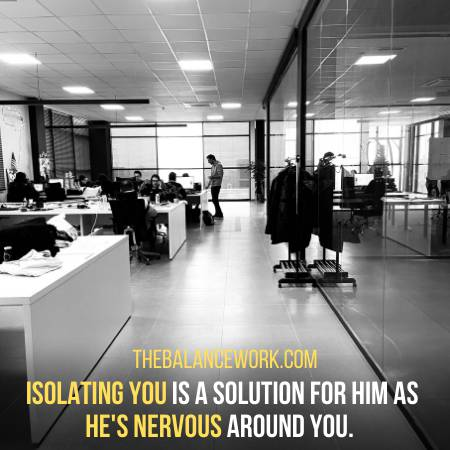 The Boss Isolates You Because Of His Nervousness